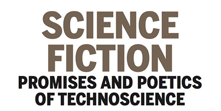 SCIENCE FICTION: PROMISES AND POETICS OF TECHNOSCIENCE